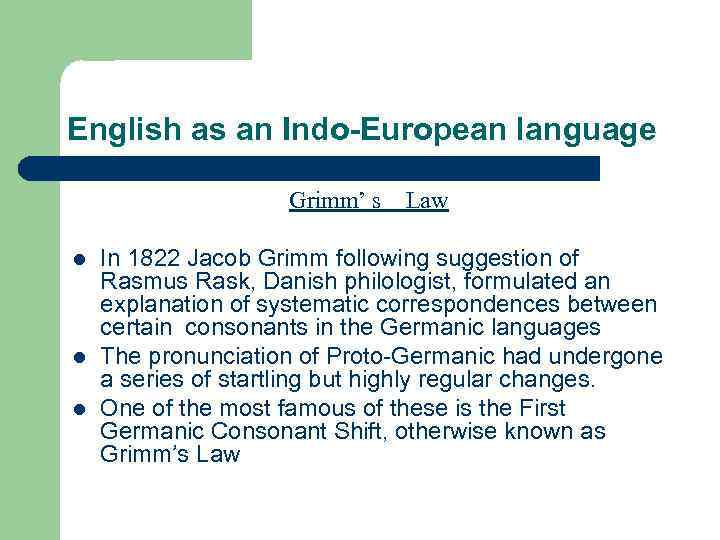 English as an Indo-European language Grimm' s l l l Law In 1822 Jacob