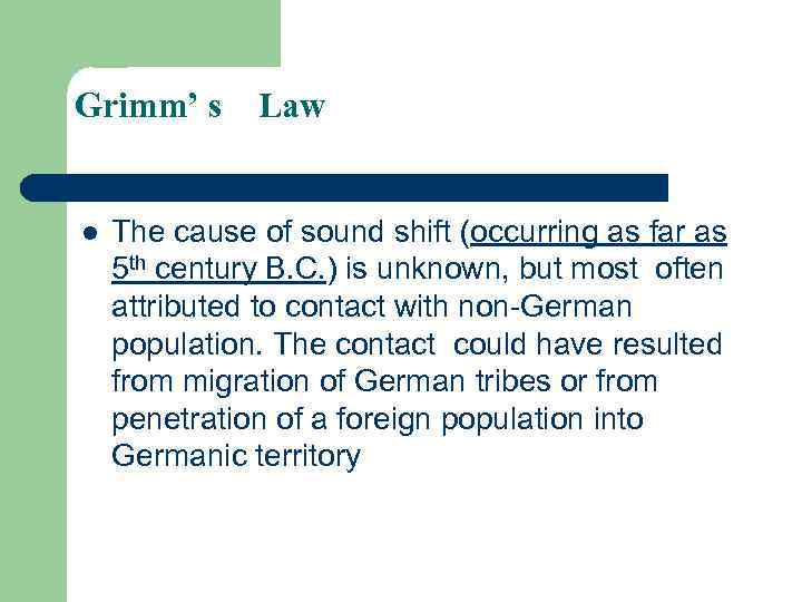 Grimm' s Law l The cause of sound shift (occurring as far as 5