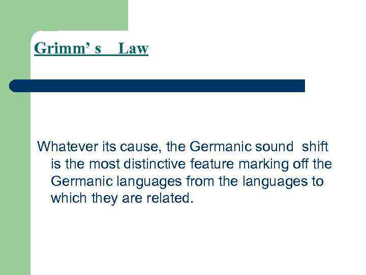 Grimm' s Law Whatever its cause, the Germanic sound shift is the most distinctive