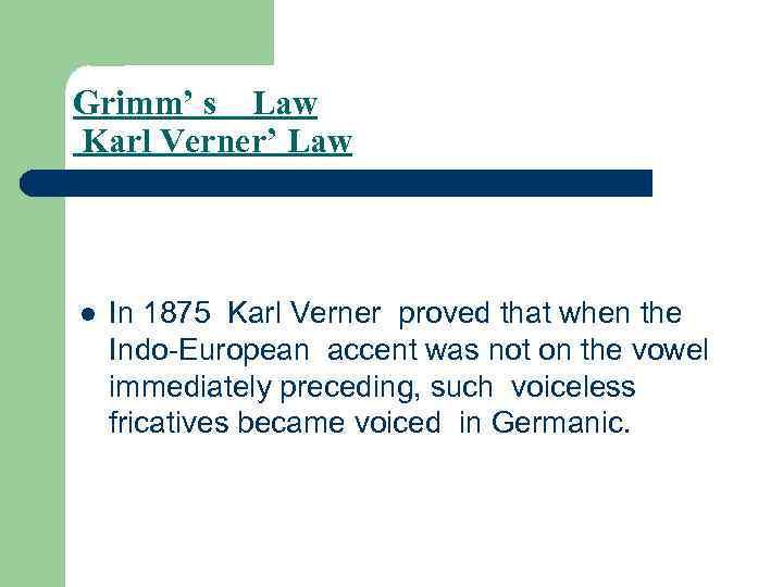 Grimm' s Law Karl Verner' Law l In 1875 Karl Verner proved that when