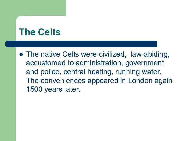 The Celts l The native Celts were civilized, law-abiding, accustomed to administration, government and