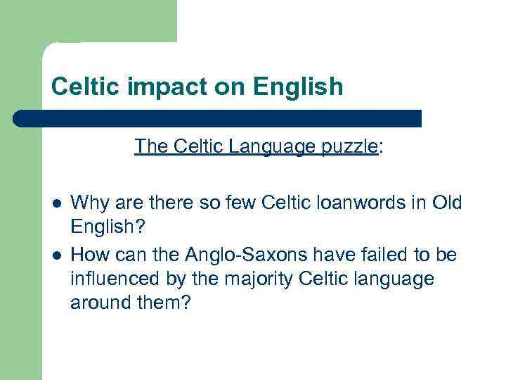 Celtic impact on English The Celtic Language puzzle: l l Why are there so