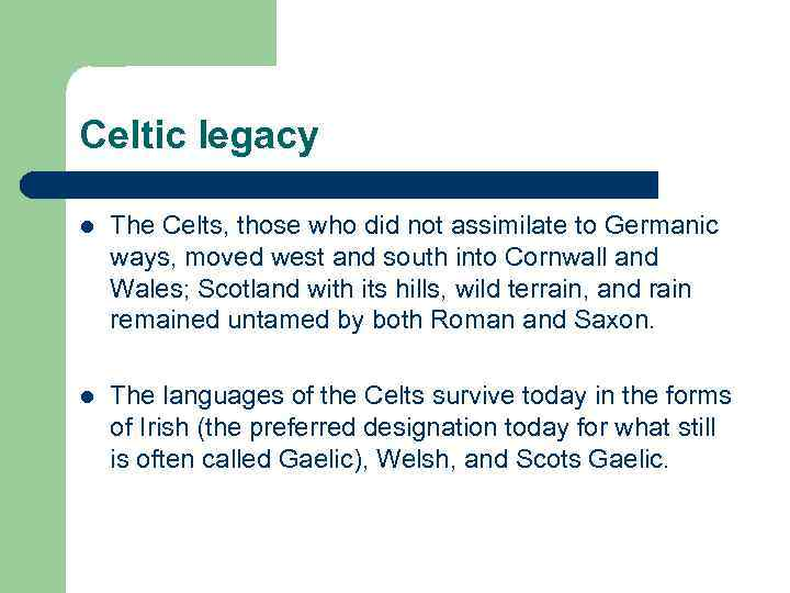 Celtic legacy l The Celts, those who did not assimilate to Germanic ways, moved