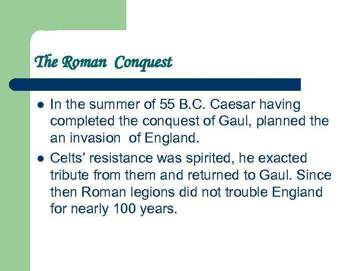 The Roman Conquest l l In the summer of 55 B. C. Caesar having