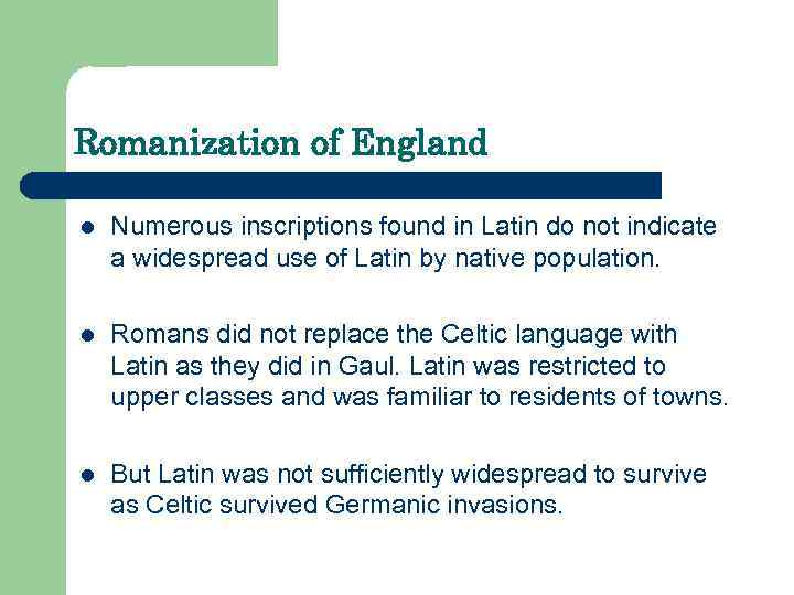 Romanization of England l Numerous inscriptions found in Latin do not indicate a widespread