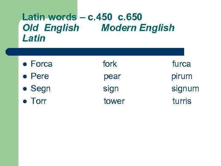Latin words – c. 450 c. 650 Old English Modern English Latin l l