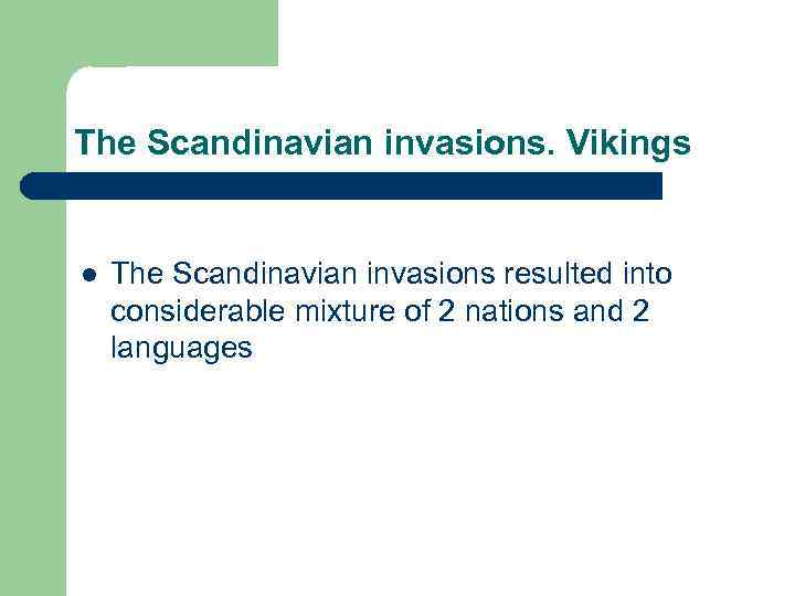 The Scandinavian invasions. Vikings l The Scandinavian invasions resulted into considerable mixture of 2