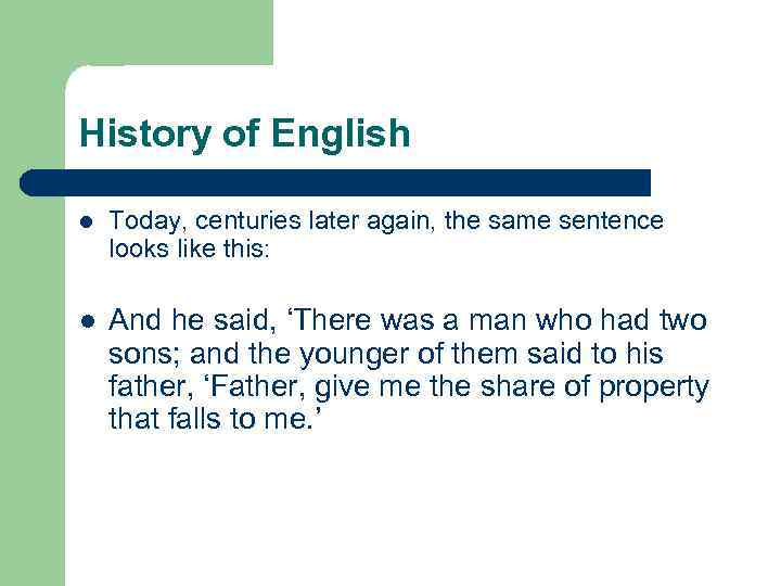 History of English l Today, centuries later again, the same sentence looks like this: