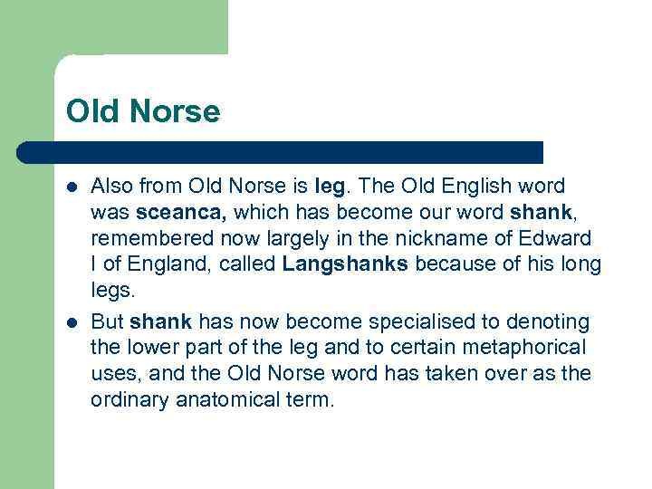 Old Norse l l Also from Old Norse is leg. The Old English word