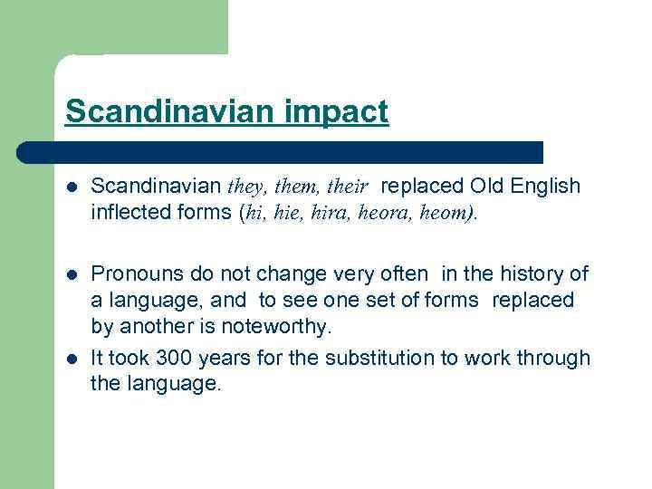 Scandinavian impact l Scandinavian they, them, their replaced Old English inflected forms (hi, hie,