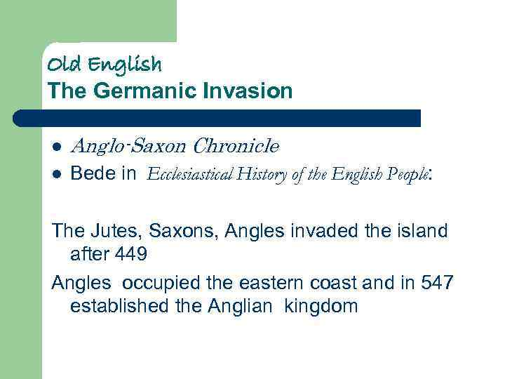 Old English The Germanic Invasion l Anglo-Saxon Chronicle l Bede in Ecclesiastical History of