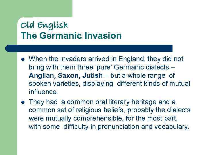Old English The Germanic Invasion l l When the invaders arrived in England, they