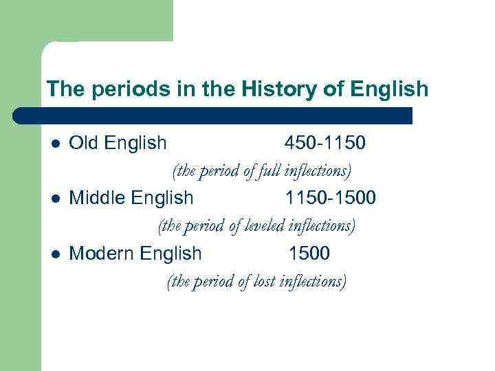 The periods in the History of English l l l Old English 450 -1150