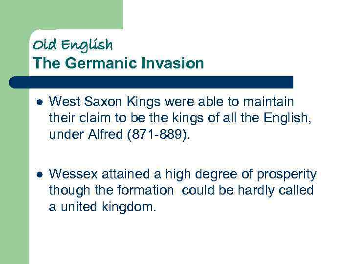 Old English The Germanic Invasion l West Saxon Kings were able to maintain their