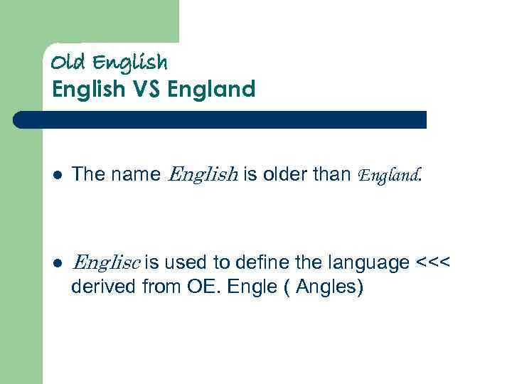 Old English VS England l The name English is older than England. l Englisc