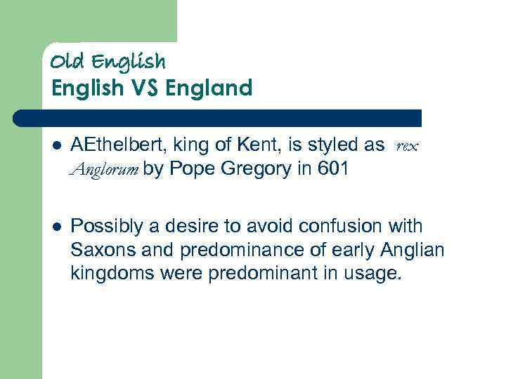 Old English VS England l AEthelbert, king of Kent, is styled as rex Anglorum