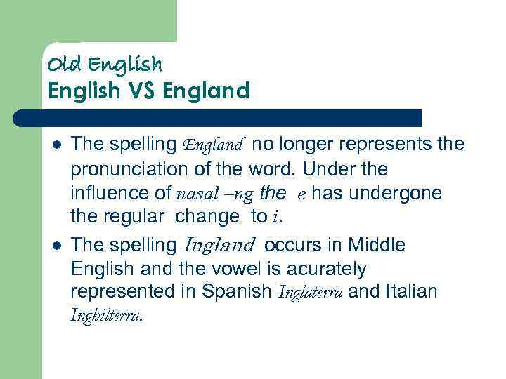 Old English VS England l l The spelling England no longer represents the pronunciation