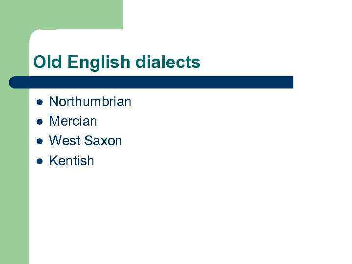 Old English dialects l l Northumbrian Mercian West Saxon Kentish