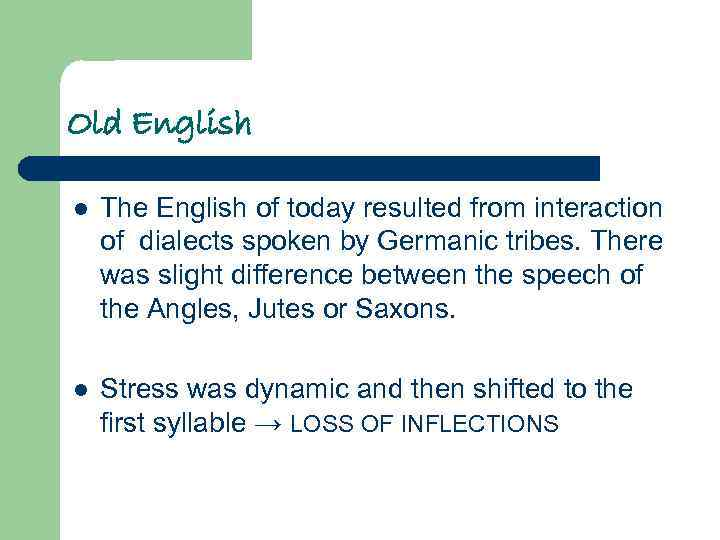 Old English l The English of today resulted from interaction of dialects spoken by