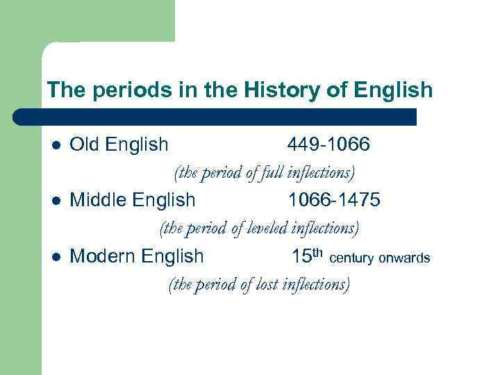 The periods in the History of English l l l Old English 449 -1066