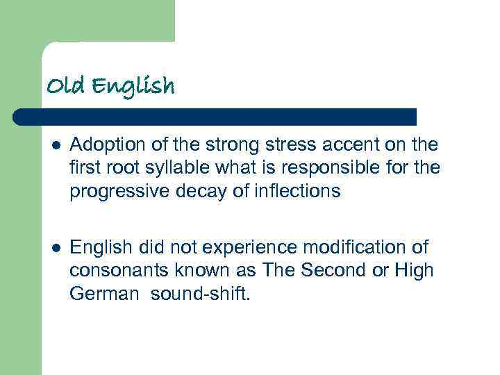 Old English l Adoption of the strong stress accent on the first root syllable