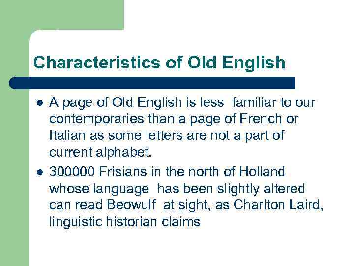 Characteristics of Old English l l A page of Old English is less familiar