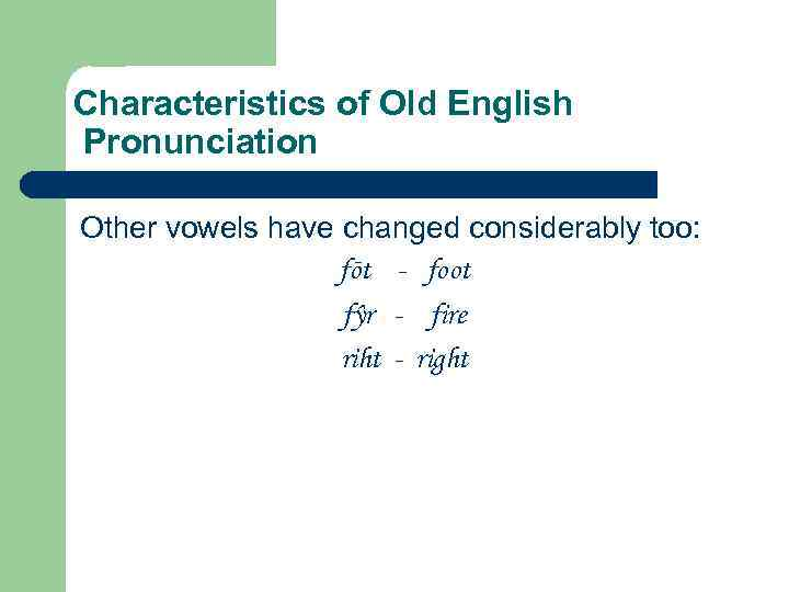 Characteristics of Old English Pronunciation Other vowels have changed considerably too: fōt - foot