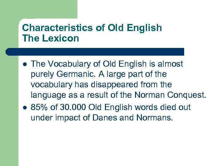 Characteristics of Old English The Lexicon l l The Vocabulary of Old English is