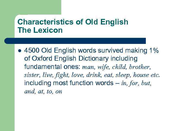 Characteristics of Old English The Lexicon l 4500 Old English words survived making 1%