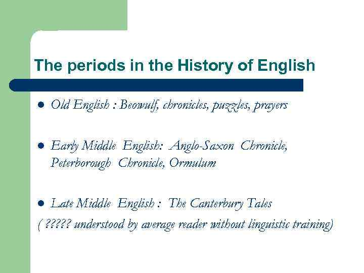 The periods in the History of English l Old English : Beowulf, chronicles, puzzles,