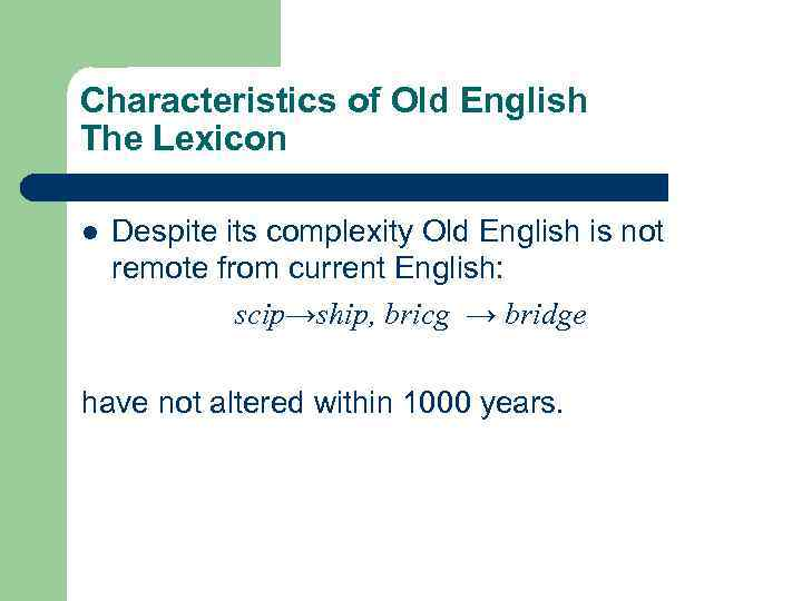 Characteristics of Old English The Lexicon l Despite its complexity Old English is not
