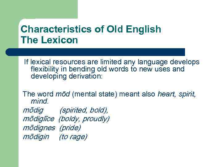 Characteristics of Old English The Lexicon If lexical resources are limited any language develops