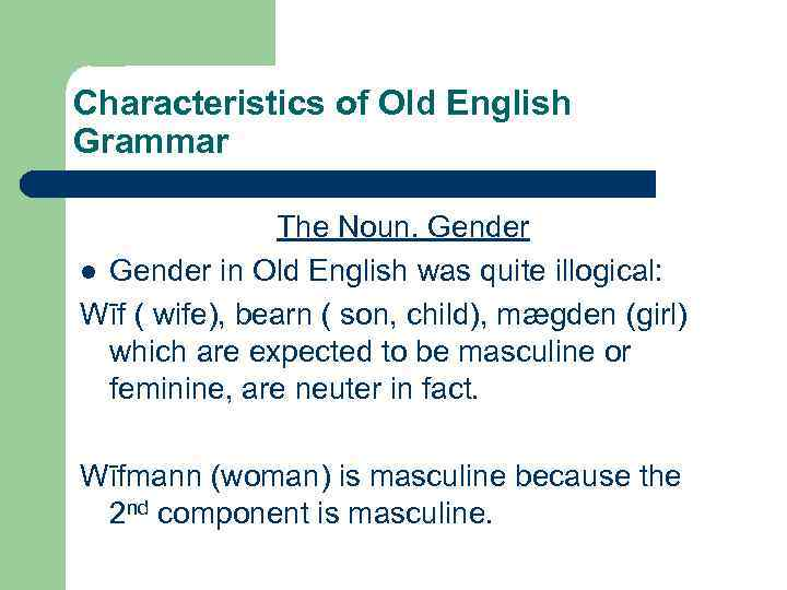 Characteristics of Old English Grammar The Noun. Gender l Gender in Old English was