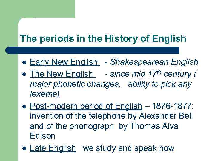 The periods in the History of English l l Early New English - Shakespearean