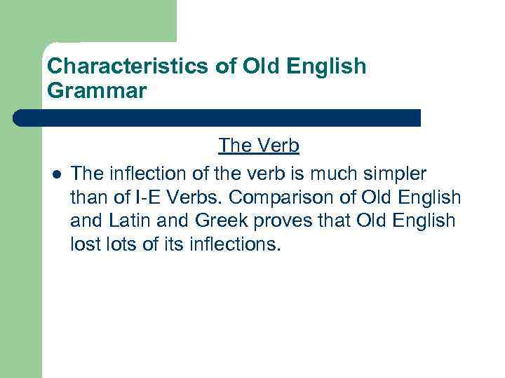 Characteristics of Old English Grammar l The Verb The inflection of the verb is