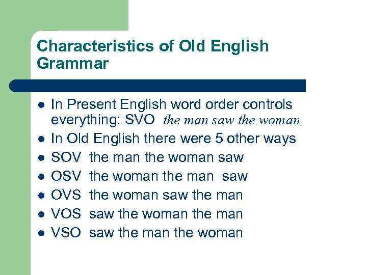Characteristics of Old English Grammar l l l l In Present English word order