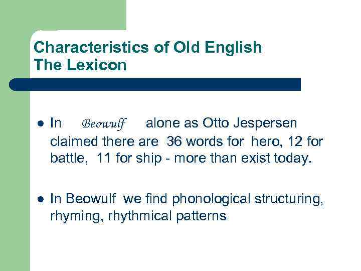 Characteristics of Old English The Lexicon l In Beowulf alone as Otto Jespersen claimed