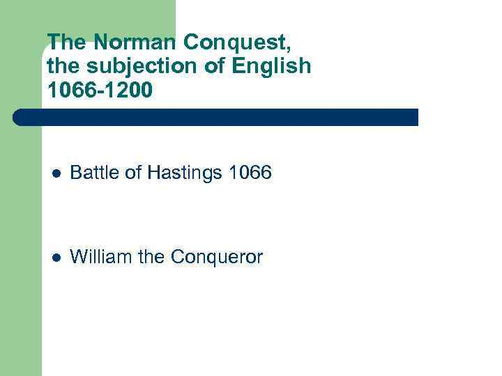 The Norman Conquest, the subjection of English 1066 -1200 l Battle of Hastings 1066