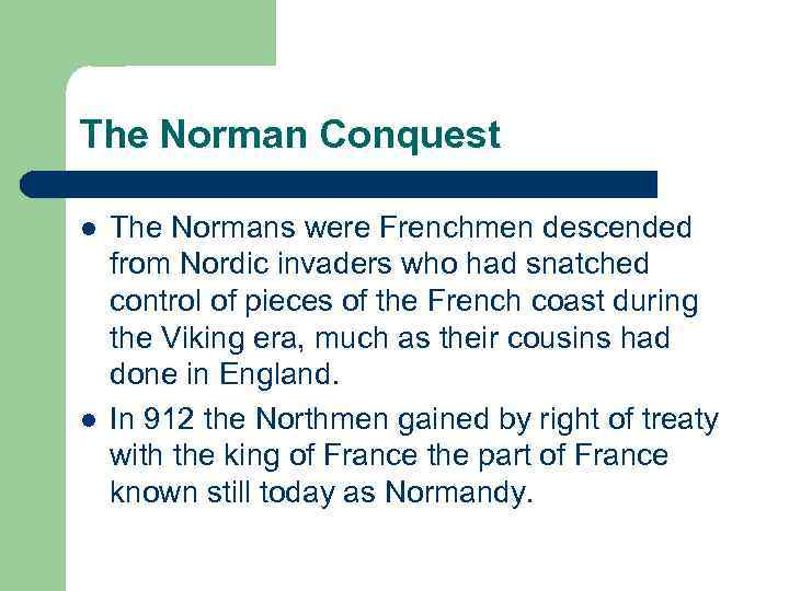 The Norman Conquest l l The Normans were Frenchmen descended from Nordic invaders who