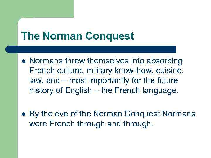 The Norman Conquest l Normans threw themselves into absorbing French culture, military know-how, cuisine,