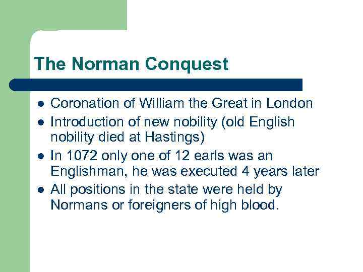 The Norman Conquest l l Coronation of William the Great in London Introduction of
