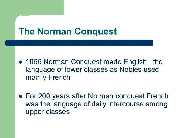 The Norman Conquest l 1066 Norman Conquest made English the language of lower classes