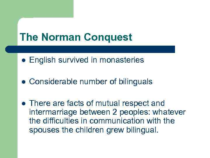 The Norman Conquest l English survived in monasteries l Considerable number of bilinguals l