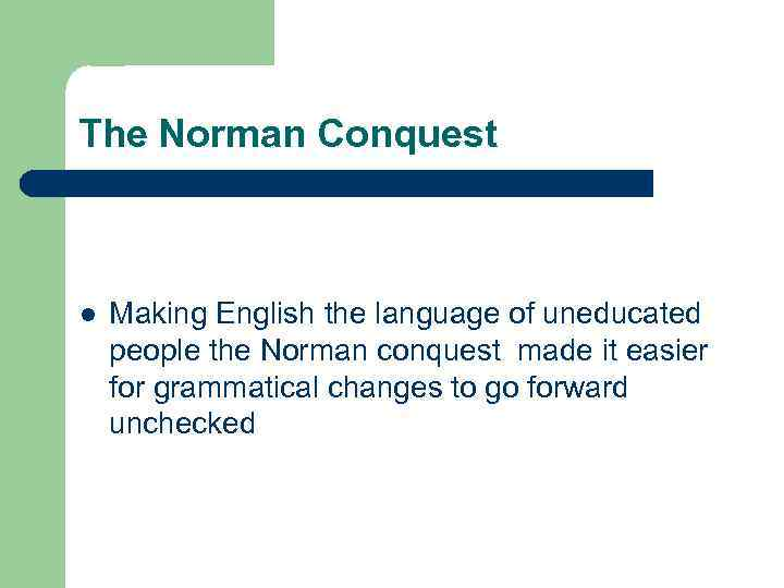 The Norman Conquest l Making English the language of uneducated people the Norman conquest