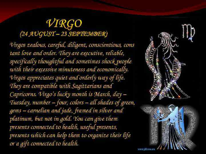 Virgos zealous, careful, diligent, conscientious, cons tant love and order. They are executive, reliable,
