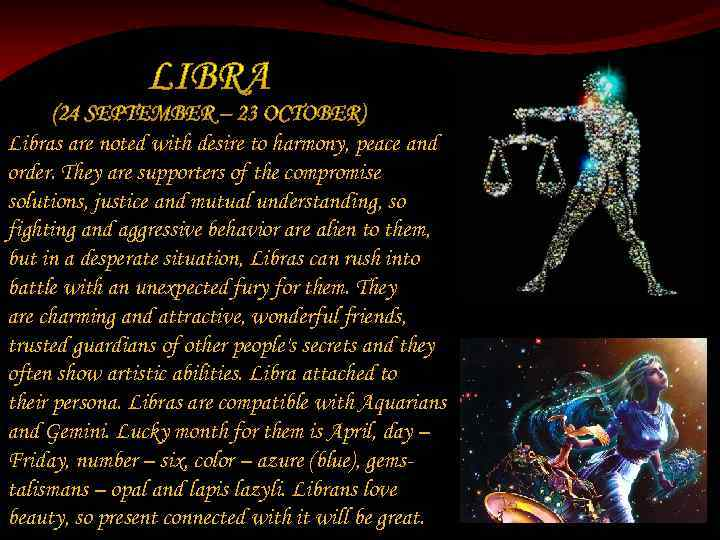 Libras are noted with desire to harmony, peace and order. They are supporters of