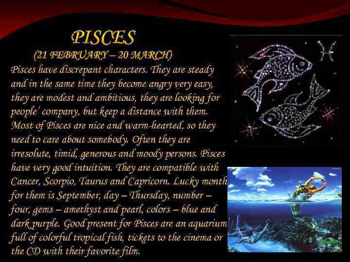 Pisces have discrepant characters. They are steady and in the same time they become