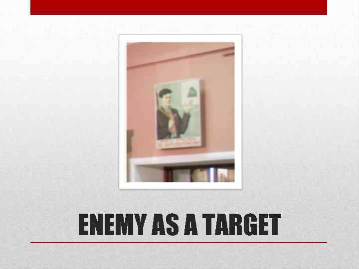 ENEMY AS A TARGET