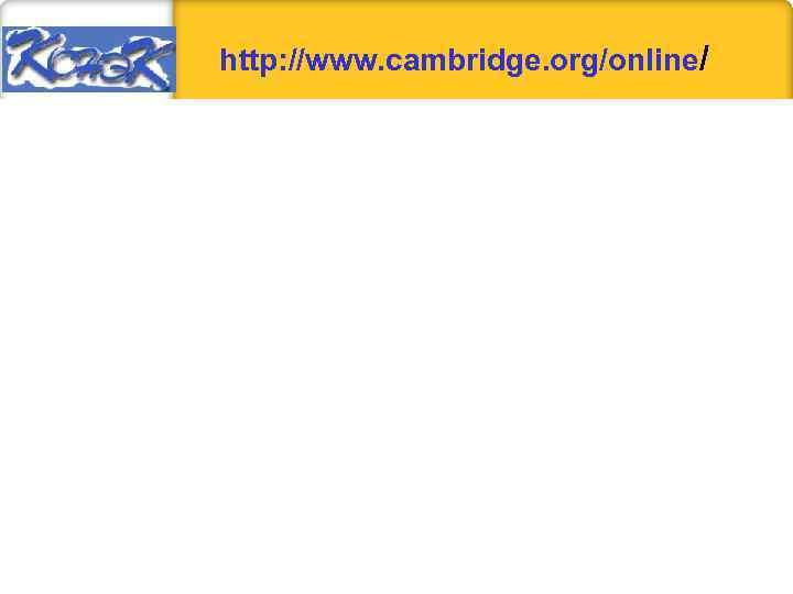 http: //www. cambridge. org/online/