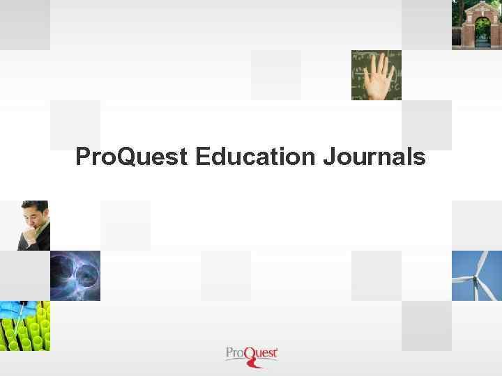 Pro. Quest Education Journals
